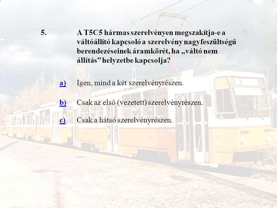 6.Meddig közlekedhet, ha a T5C5 hármas szerelvény egyik áramszedője megrongálódik, de biztonságosan leköthető és a biztonságos továbbközlekedést nem akadályozza.