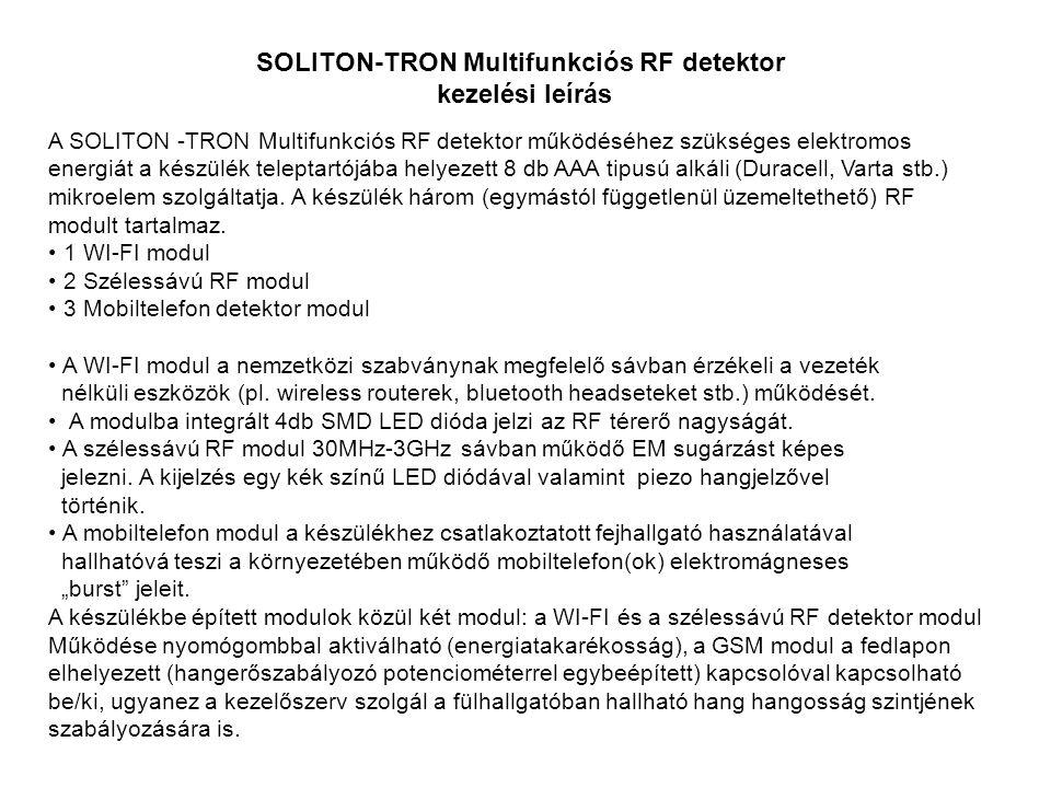 SOLITON-TRON Multifunkciós RF detektor kezelési leírás A SOLITON -TRON Multifunkciós RF detektor működéséhez szükséges elektromos energiát a készülék