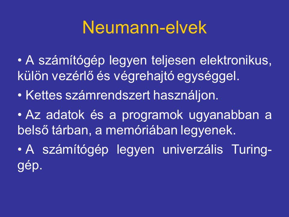 Neumann-elvek A számítógép legyen teljesen elektronikus, külön vezérlő és végrehajtó egységgel. Kettes számrendszert használjon. Az adatok és a progra