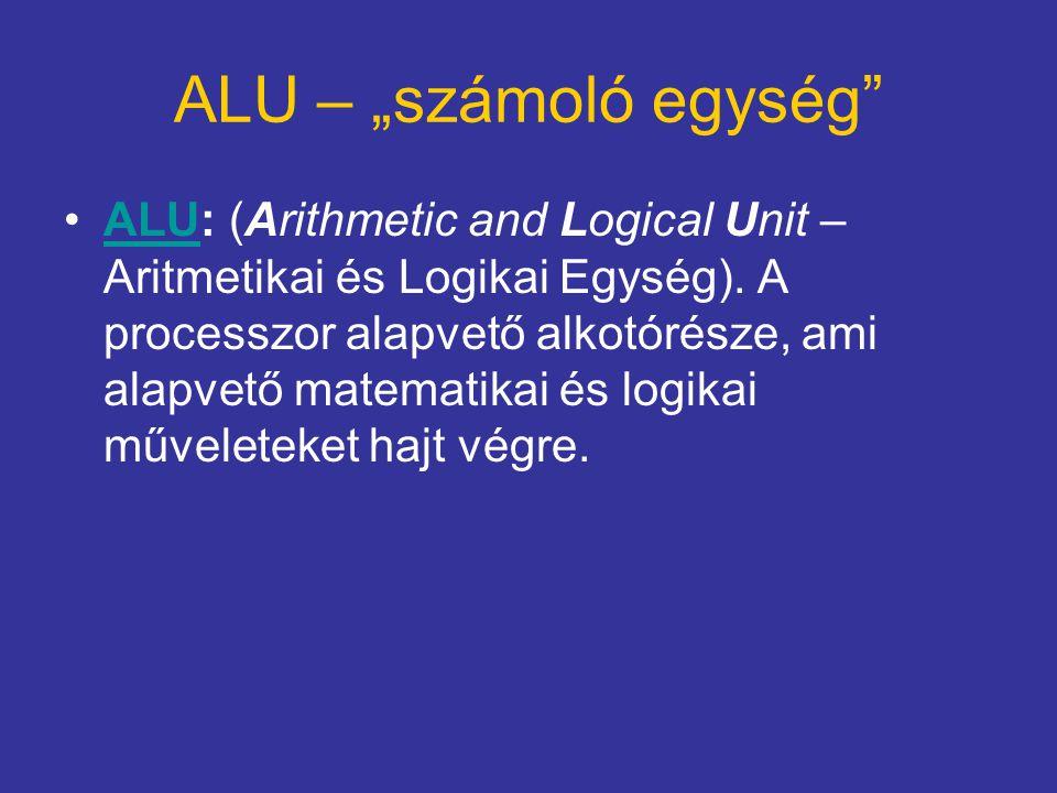 """ALU – """"számoló egység"""" ALU: (Arithmetic and Logical Unit – Aritmetikai és Logikai Egység). A processzor alapvető alkotórésze, ami alapvető matematikai"""