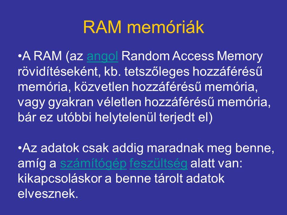 RAM memóriák A RAM (az angol Random Access Memory rövidítéseként, kb. tetszőleges hozzáférésű memória, közvetlen hozzáférésű memória, vagy gyakran vél