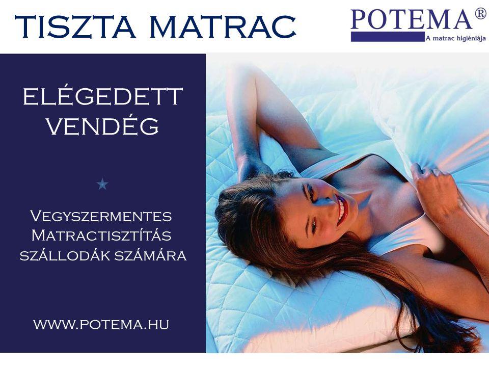 ELÉGEDETT VENDÉG Vegyszermentes Matractisztítás szállodák számára TISZTA MATRAC www.potema.hu