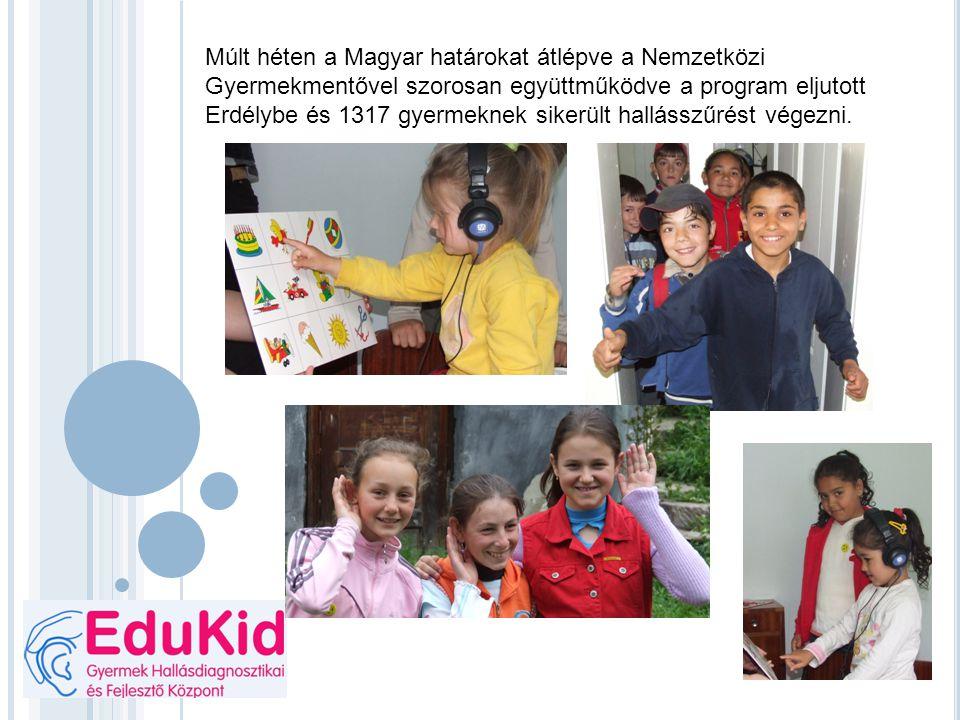 Múlt héten a Magyar határokat átlépve a Nemzetközi Gyermekmentővel szorosan együttműködve a program eljutott Erdélybe és 1317 gyermeknek sikerült hall