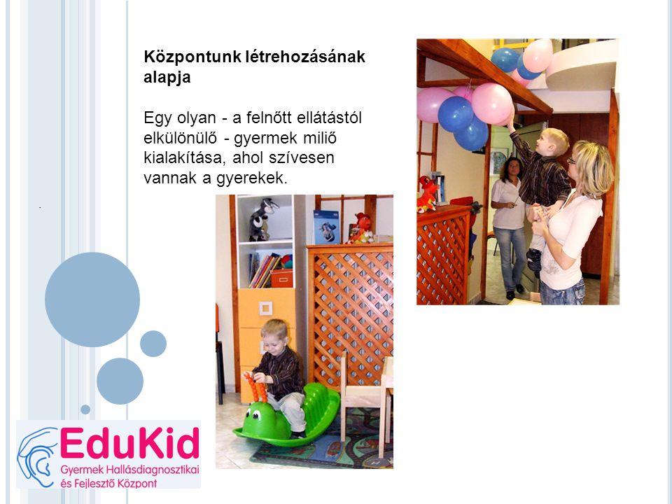 Központunk létrehozásának alapja Egy olyan - a felnőtt ellátástól elkülönülő - gyermek miliő kialakítása, ahol szívesen vannak a gyerekek..