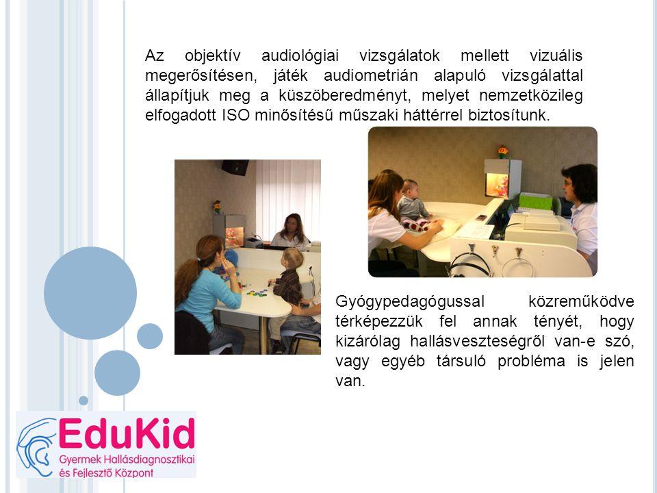 Az objektív audiológiai vizsgálatok mellett vizuális megerősítésen, játék audiometrián alapuló vizsgálattal állapítjuk meg a küszöberedményt, melyet n