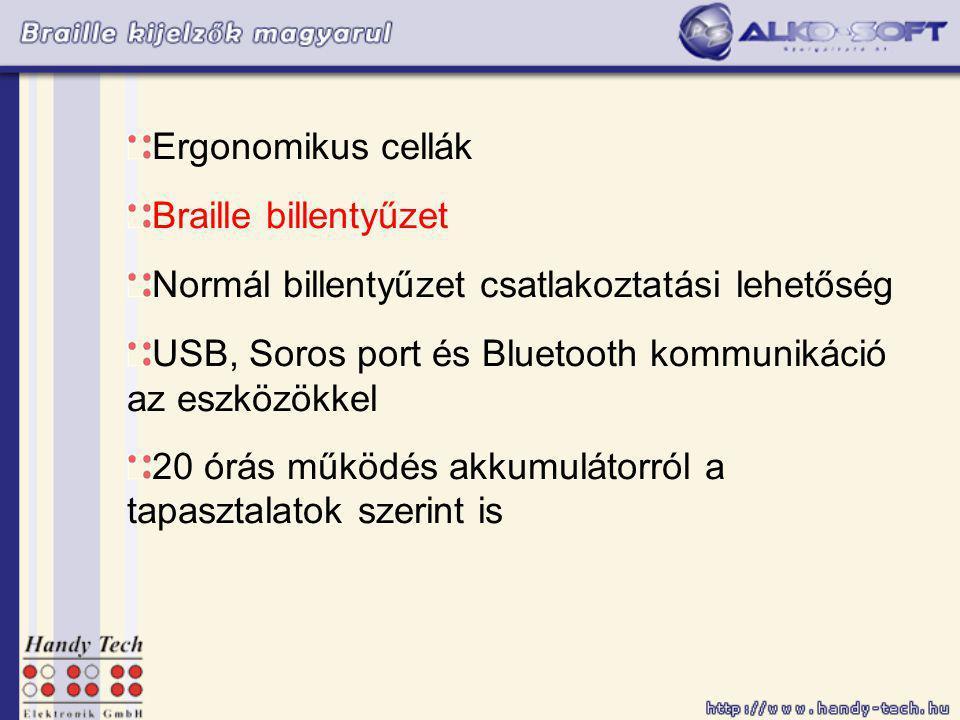 Ergonomikus cellák Braille billentyűzet Normál billentyűzet csatlakoztatási lehetőség USB, Soros port és Bluetooth kommunikáció az eszközökkel 20 órás működés akkumulátorról a tapasztalatok szerint is
