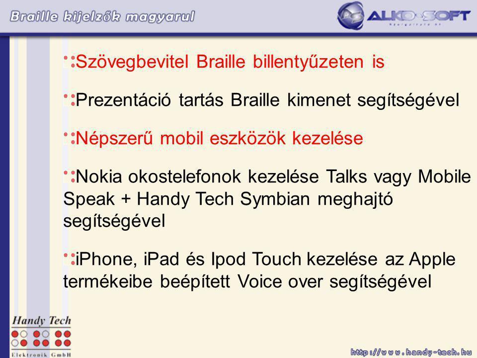 Szövegbevitel Braille billentyűzeten is Prezentáció tartás Braille kimenet segítségével Népszerű mobil eszközök kezelése Nokia okostelefonok kezelése Talks vagy Mobile Speak + Handy Tech Symbian meghajtó segítségével iPhone, iPad és Ipod Touch kezelése az Apple termékeibe beépített Voice over segítségével