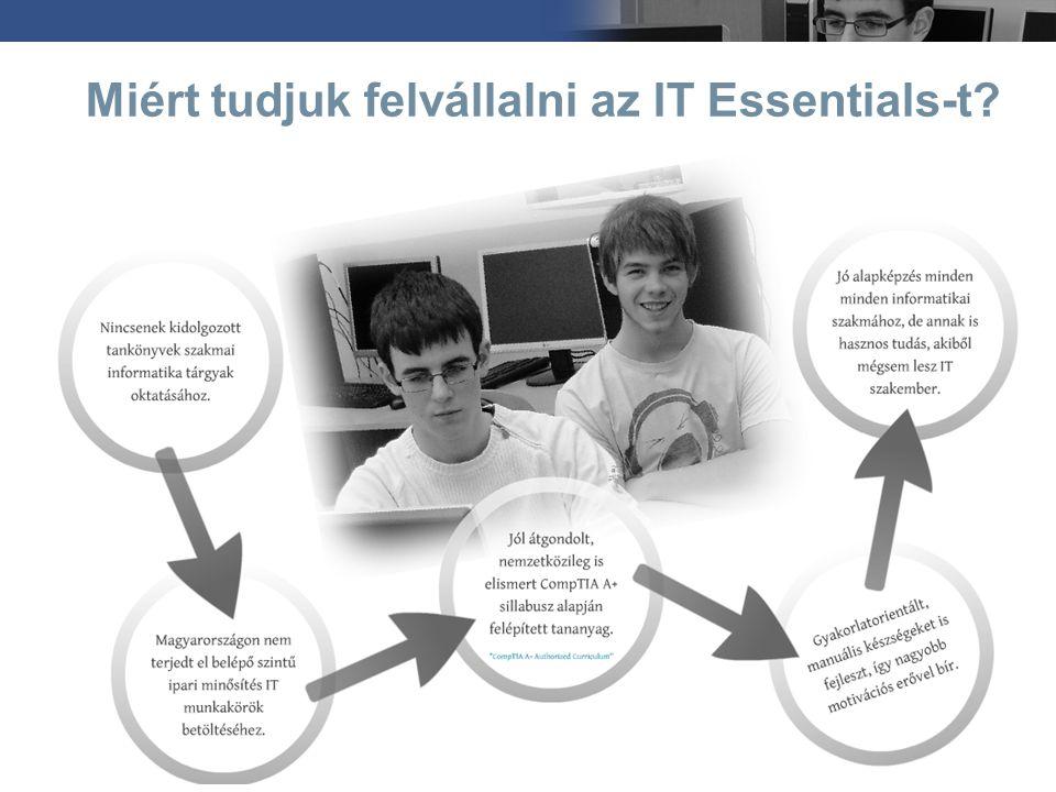 Az IT Essentials (ITE) általános jellemzők  80 órás, gyakorlatorientált tananyag  Alapvető célkitűzések: –Belépő szintű IT munkakörök betöltéséhez szükséges kompetenciák biztosítása.