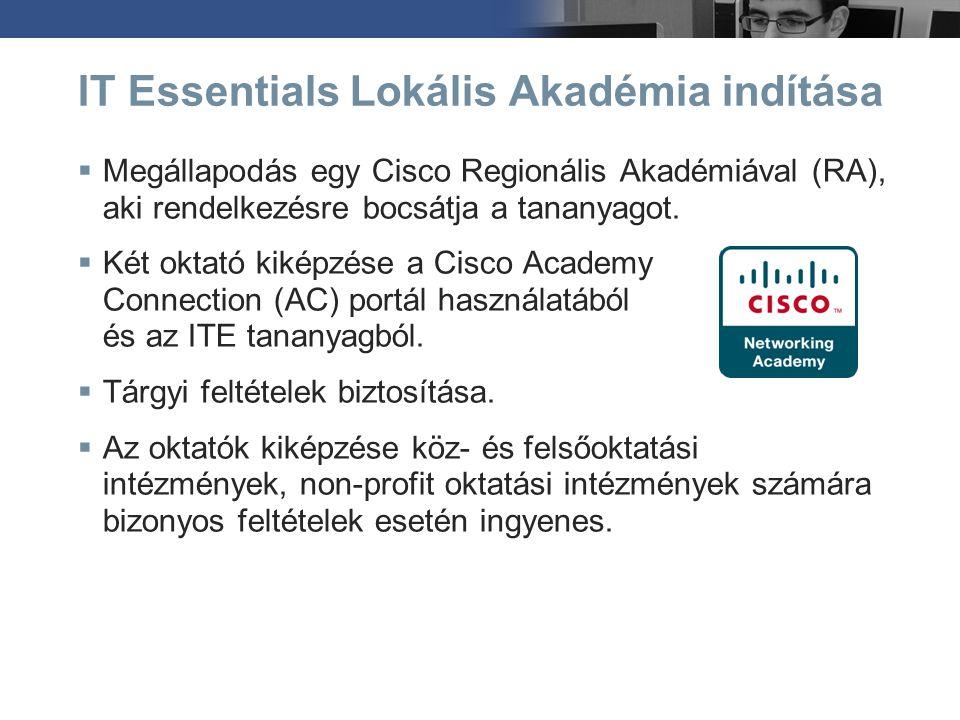 IT Essentials Lokális Akadémia indítása  Megállapodás egy Cisco Regionális Akadémiával (RA), aki rendelkezésre bocsátja a tananyagot.  Két oktató ki
