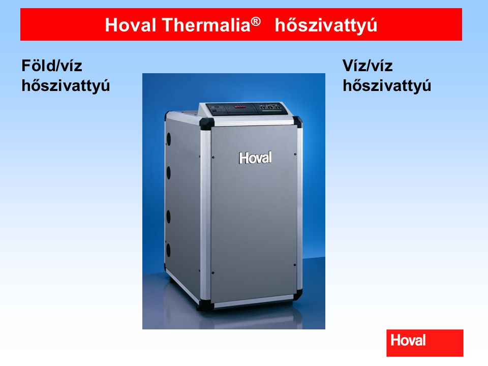 Hoval Thermalia ® hőszivattyú Föld/víz hőszivattyú Víz/víz hőszivattyú