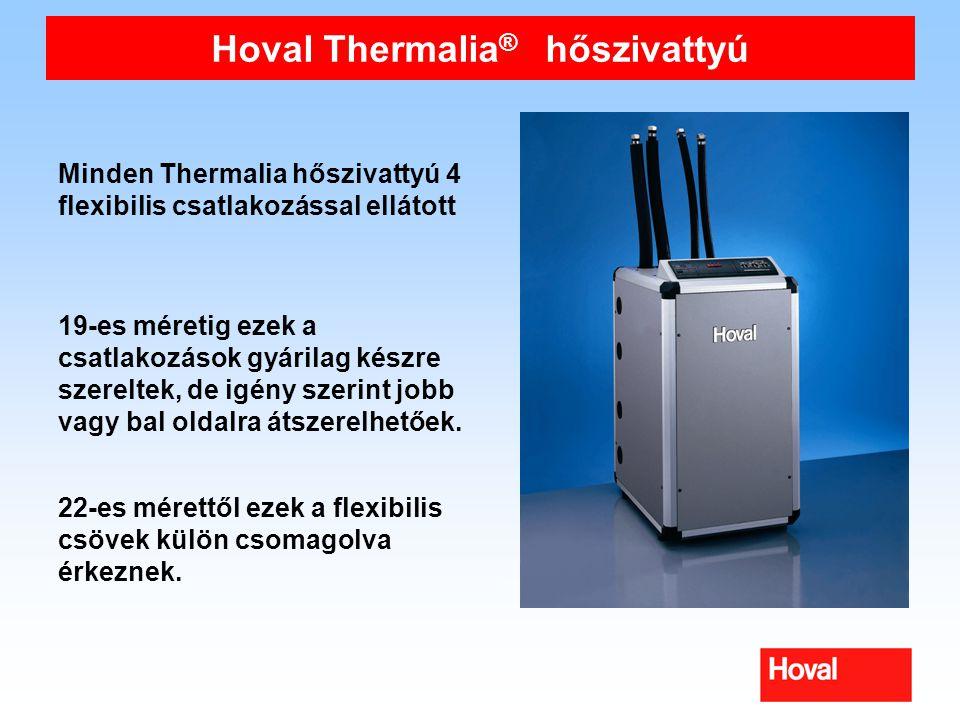 Hoval Thermalia ® hőszivattyú Minden Thermalia hőszivattyú 4 flexibilis csatlakozással ellátott 19-es méretig ezek a csatlakozások gyárilag készre szereltek, de igény szerint jobb vagy bal oldalra átszerelhetőek.