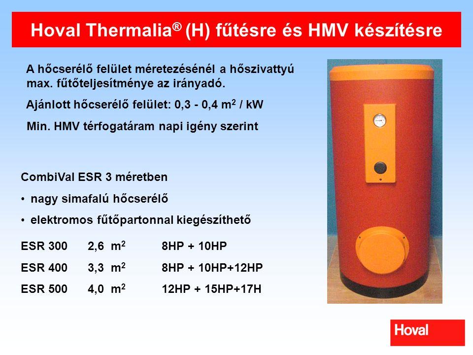 Hoval Thermalia ® (H) fűtésre és HMV készítésre CombiVal ESR 3 méretben nagy simafalú hőcserélő elektromos fűtőpartonnal kiegészíthető ESR 300 2,6 m 2 8HP + 10HP ESR 400 3,3 m 2 8HP + 10HP+12HP ESR 500 4,0 m 2 12HP + 15HP+17H A hőcserélő felület méretezésénél a hőszivattyú max.