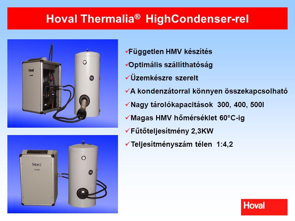 Hoval Thermalia ® HighCondenser-rel Független HMV készítés Optimális szállíthatóság Üzemkészre szerelt A kondenzátorral könnyen összekapcsolható Nagy tárolókapacitások 300, 400, 500l Magas HMV hőmérséklet 60°C-ig Fűtőteljesítmény 2,3KW Teljesítményszám télen 1:4,2