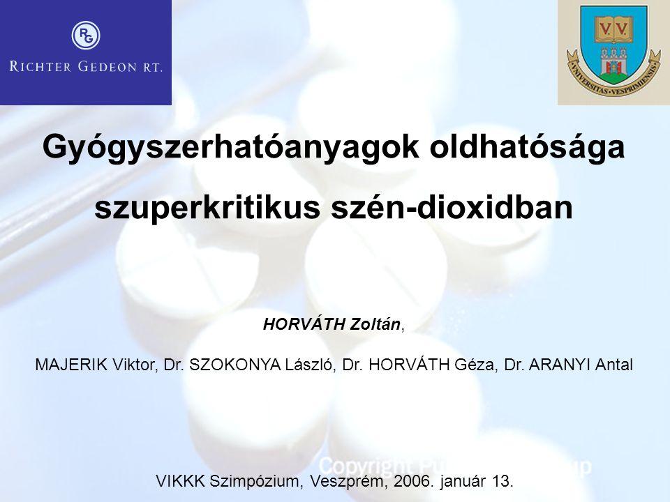 Gyógyszerhatóanyagok oldhatósága szuperkritikus szén-dioxidban HORVÁTH Zoltán, MAJERIK Viktor, Dr. SZOKONYA László, Dr. HORVÁTH Géza, Dr. ARANYI Antal