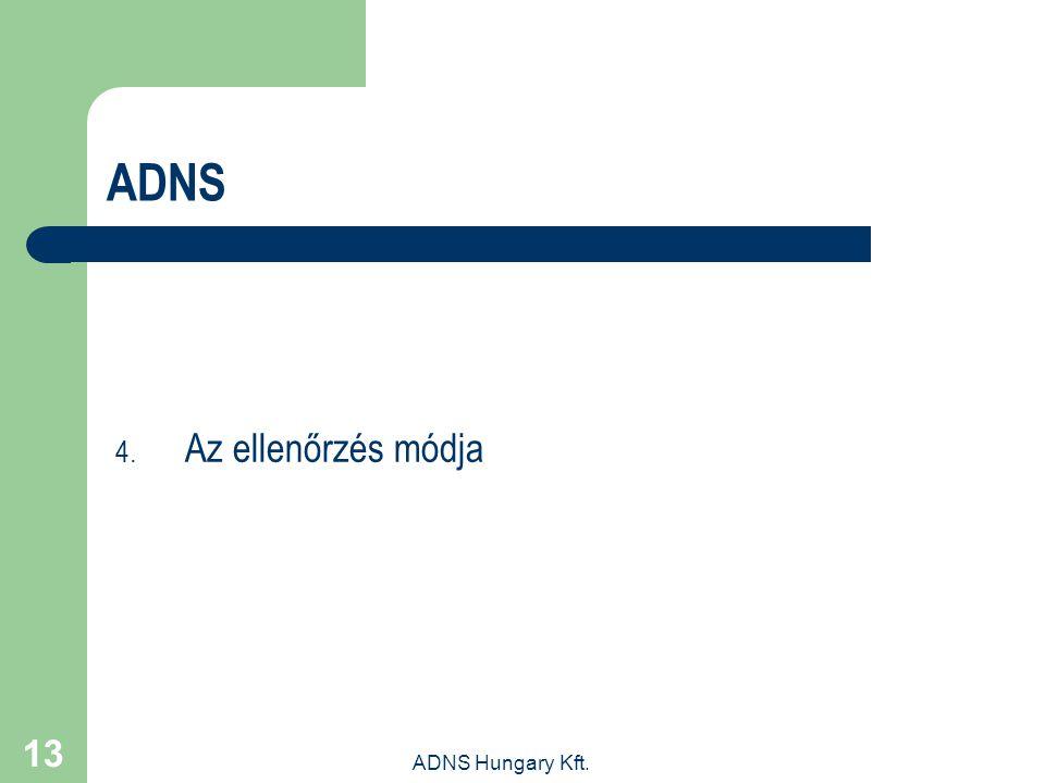 ADNS Hungary Kft. 13 ADNS 4. Az ellenőrzés módja