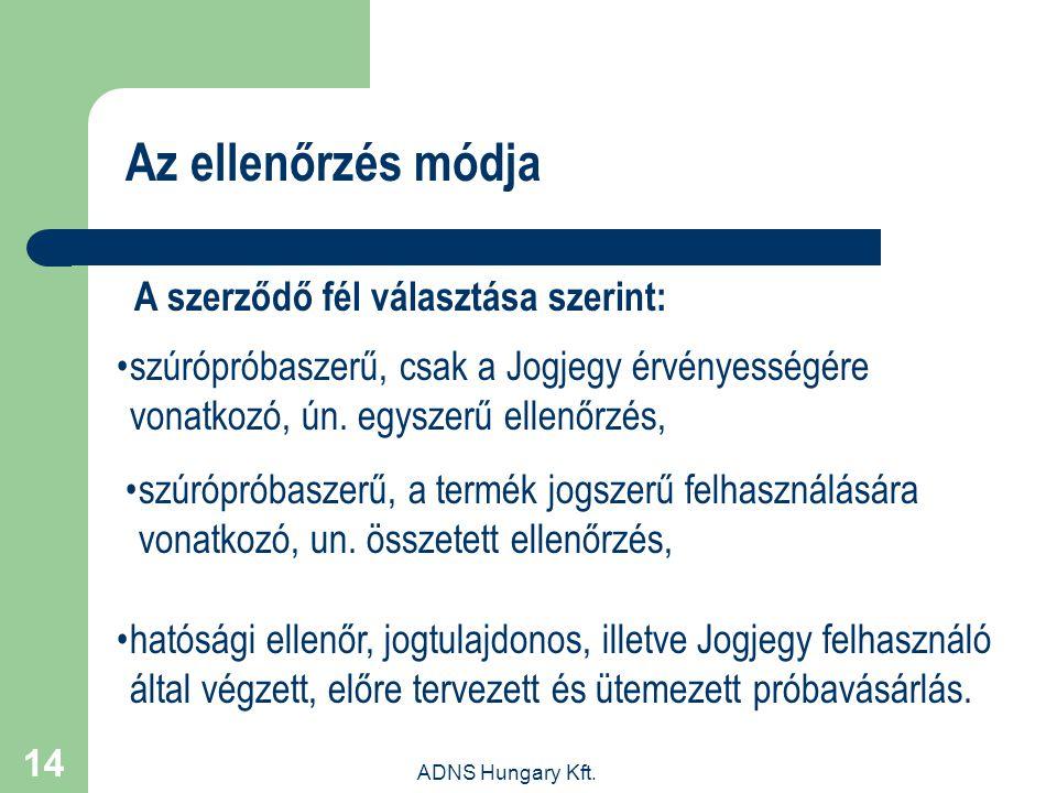 ADNS Hungary Kft. 14 Az ellenőrzés módja szúrópróbaszerű, csak a Jogjegy érvényességére vonatkozó, ún. egyszerű ellenőrzés, szúrópróbaszerű, a termék