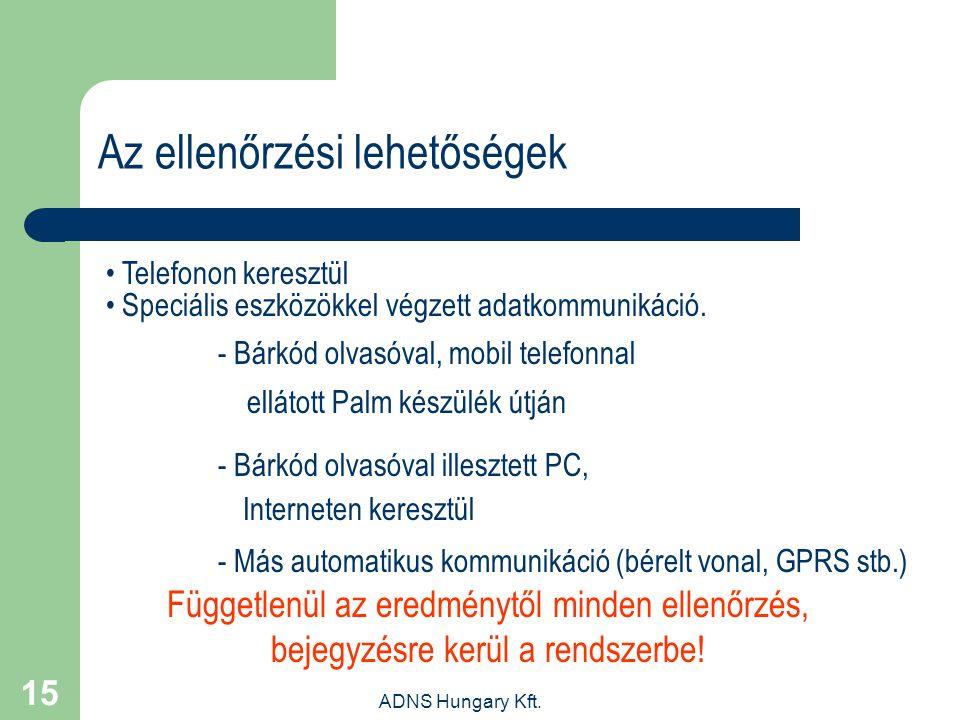 ADNS Hungary Kft. 15 Az ellenőrzési lehetőségek Telefonon keresztül Speciális eszközökkel végzett adatkommunikáció. Függetlenül az eredménytől minden