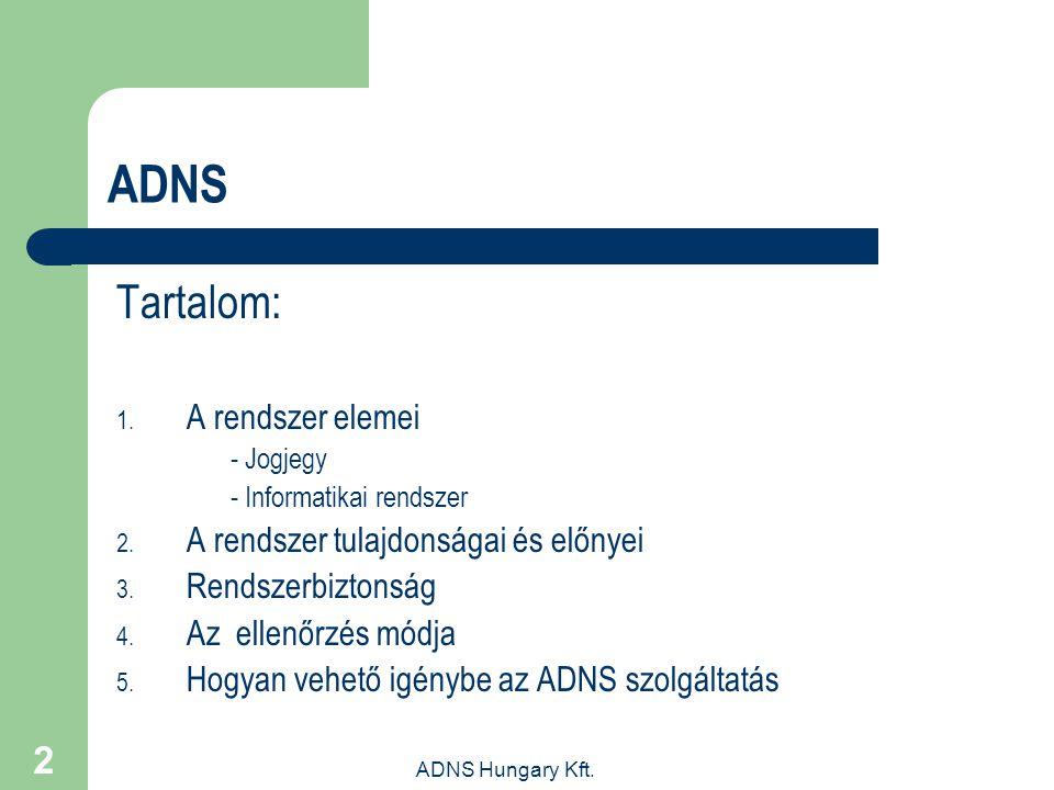 ADNS Hungary Kft. 2 ADNS Tartalom: 1. A rendszer elemei - Jogjegy - Informatikai rendszer 2. A rendszer tulajdonságai és előnyei 3. Rendszerbiztonság