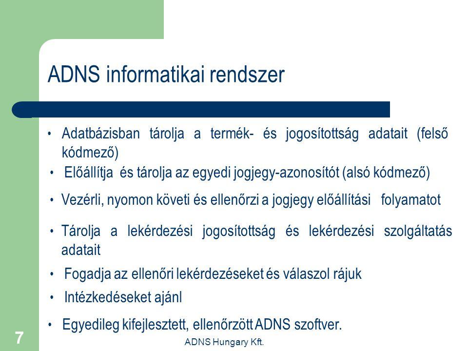 ADNS Hungary Kft. 7 ADNS informatikai rendszer Adatbázisban tárolja a termék- és jogosítottság adatait (felső kódmező) Előállítja és tárolja az egyedi