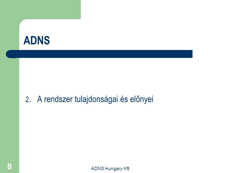 ADNS Hungary Kft. 8 ADNS 2. A rendszer tulajdonságai és előnyei