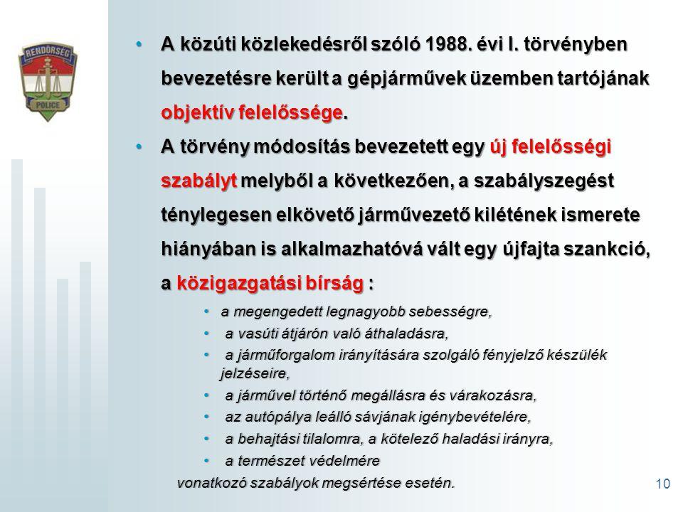 10 A közúti közlekedésről szóló 1988. évi I. törvényben bevezetésre került a gépjárművek üzemben tartójának objektív felelőssége.A közúti közlekedésrő