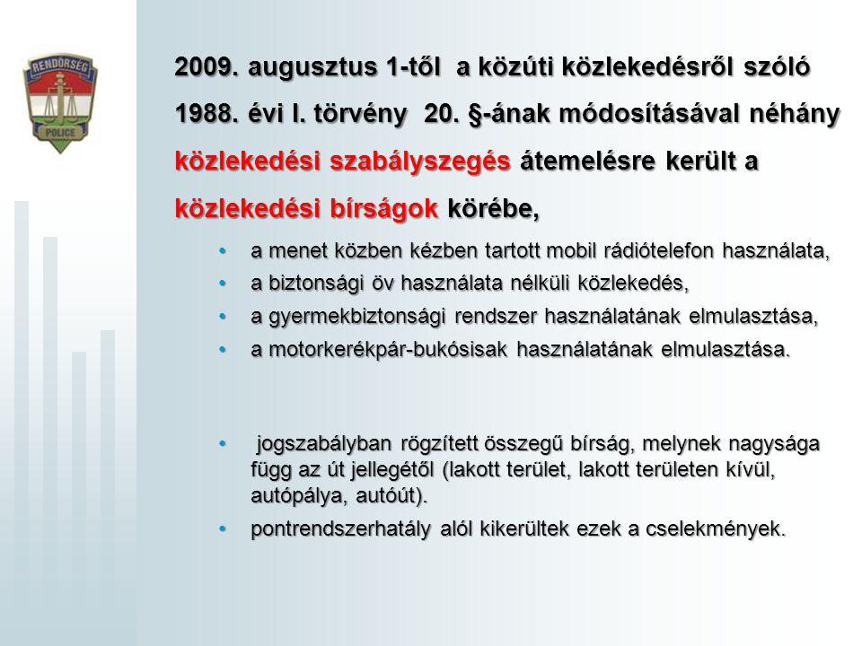2009. augusztus 1-től a közúti közlekedésről szóló 1988. évi I. törvény 20. §-ának módosításával néhány közlekedési szabályszegés átemelésre került a