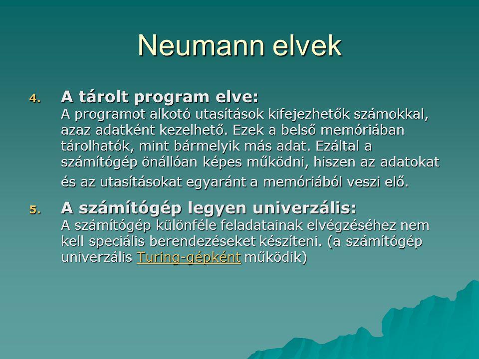 Neumann elvek 4. A tárolt program elve: A programot alkotó utasítások kifejezhetők számokkal, azaz adatként kezelhető. Ezek a belső memóriában tárolha