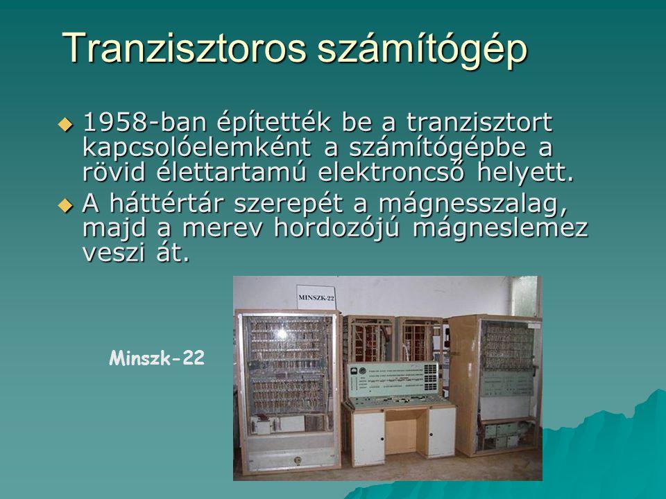 Tranzisztoros számítógép  1958-ban építették be a tranzisztort kapcsolóelemként a számítógépbe a rövid élettartamú elektroncső helyett.  A háttértár