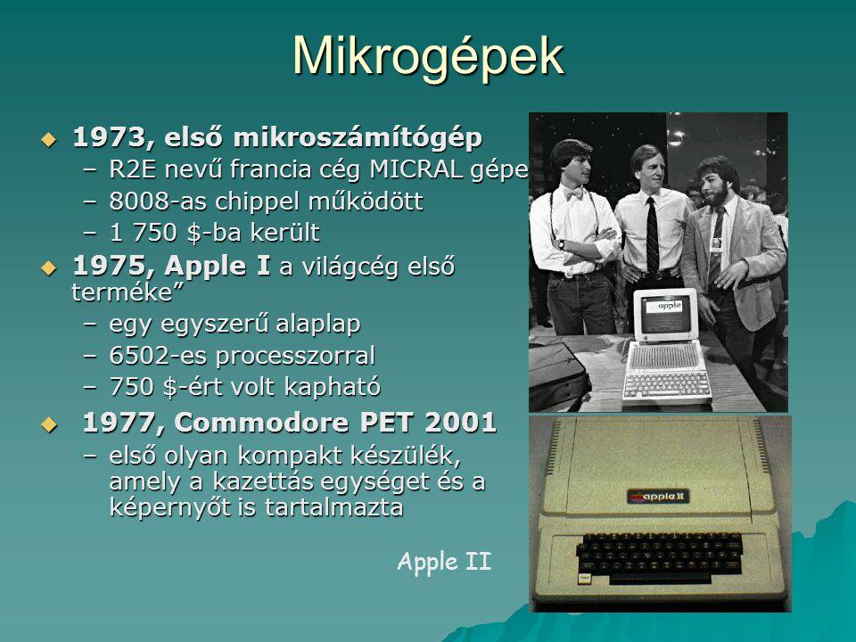 Mikrogépek  1973, első mikroszámítógép –R2E nevű francia cég MICRAL gépe –8008-as chippel működött –1 750 $-ba került  1975, Apple I a világcég első
