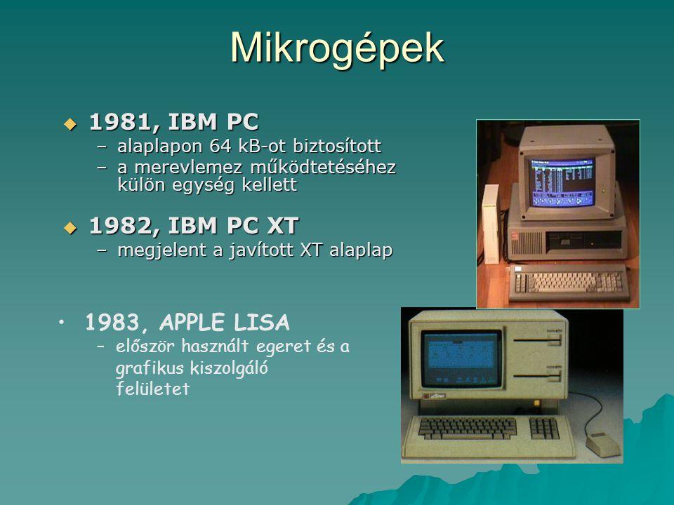 Mikrogépek  1981, IBM PC –alaplapon 64 kB-ot biztosított –a merevlemez működtetéséhez külön egység kellett  1982, IBM PC XT –megjelent a javított XT
