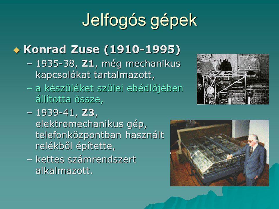 Jelfogós gépek  Konrad Zuse (1910-1995) –1935-38, Z1, még mechanikus kapcsolókat tartalmazott, –a készüléket szülei ebédlőjében állította össze, –193