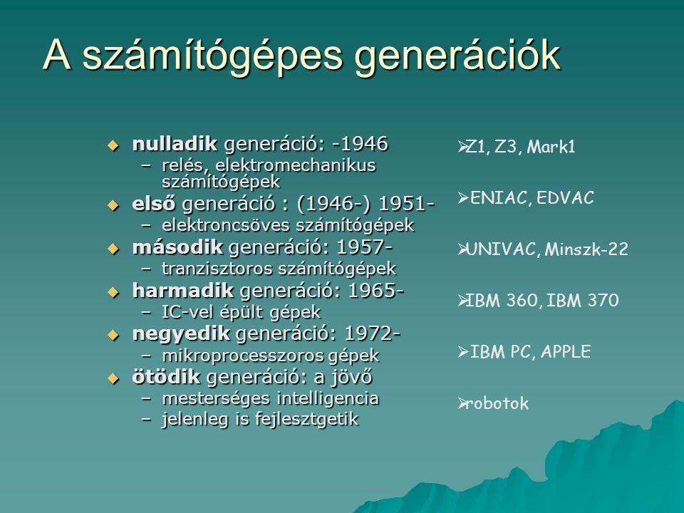 A számítógépes generációk  nulladik generáció: -1946 –relés, elektromechanikus számítógépek  első generáció : (1946-) 1951- –elektroncsöves számítóg