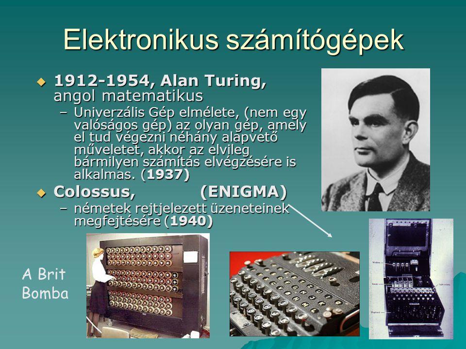 Elektronikus számítógépek  1912-1954, Alan Turing, angol matematikus –Univerzális Gép elmélete, (nem egy valóságos gép) az olyan gép, amely el tud vé