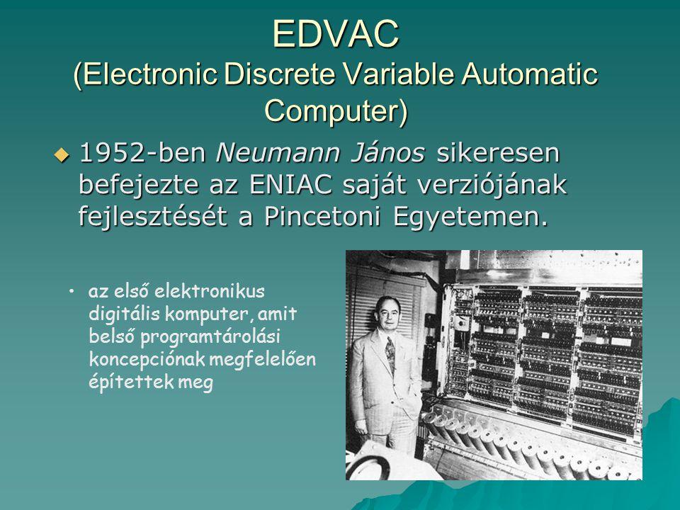 A számítógépes generációk  nulladik generáció: -1946 –relés, elektromechanikus számítógépek  első generáció : (1946-) 1951- –elektroncsöves számítógépek  második generáció: 1957- –tranzisztoros számítógépek  harmadik generáció: 1965- –IC-vel épült gépek  negyedik generáció: 1972- –mikroprocesszoros gépek  ötödik generáció: a jövő –mesterséges intelligencia –jelenleg is fejlesztgetik  Z1, Z3, Mark1  ENIAC, EDVAC  UNIVAC, Minszk-22  IBM 360, IBM 370  IBM PC, APPLE  robotok