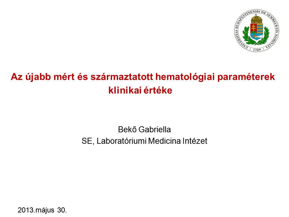Az újabb mért és származtatott hematológiai paraméterek klinikai értéke Bekő Gabriella SE, Laboratóriumi Medicina Intézet 2013.május 30.