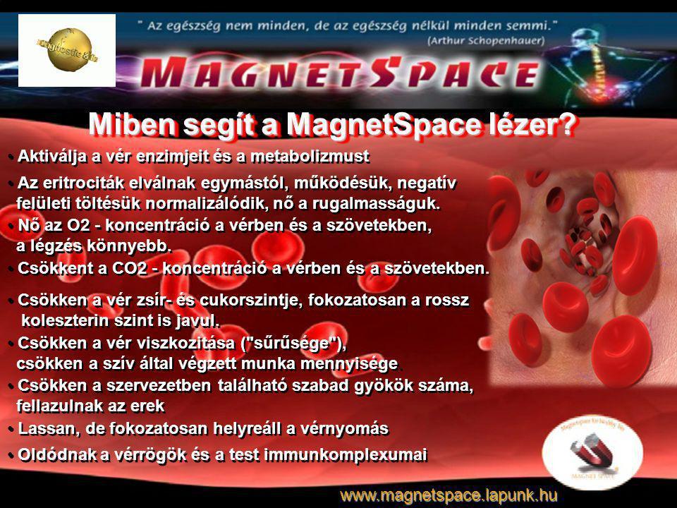Miben segít a MagnetSpace lézer? Aktiválja a vér enzimjeit és a metabolizmust Csökken a vér zsír- és cukorszintje, fokozatosan a rossz koleszterin szi