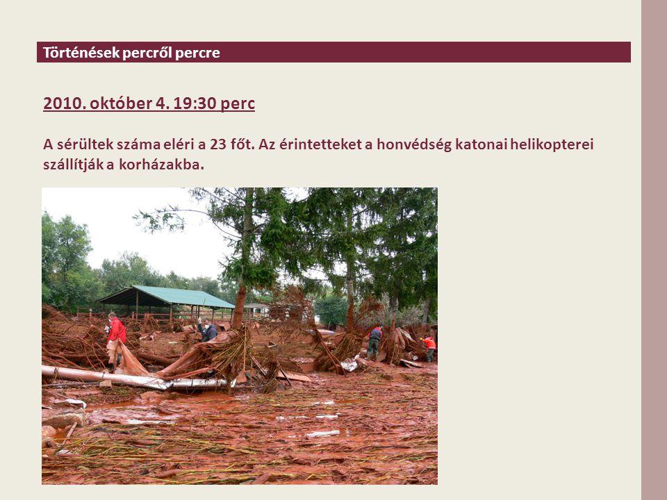 2010. október 4. 19:30 perc A sérültek száma eléri a 23 főt.