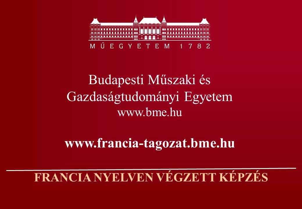 FRANCIA NYELVEN VÉGZETT KÉPZÉS Budapesti Műszaki és Gazdaságtudományi Egyetem www.bme.hu www.francia-tagozat.bme.hu