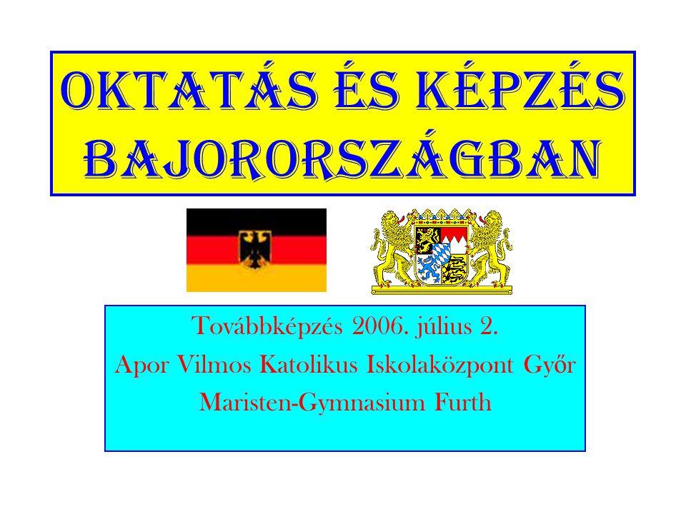 Oktatás és képzés Bajorországban Továbbképzés 2006. július 2. Apor Vilmos Katolikus Iskolaközpont Gy ő r Maristen-Gymnasium Furth