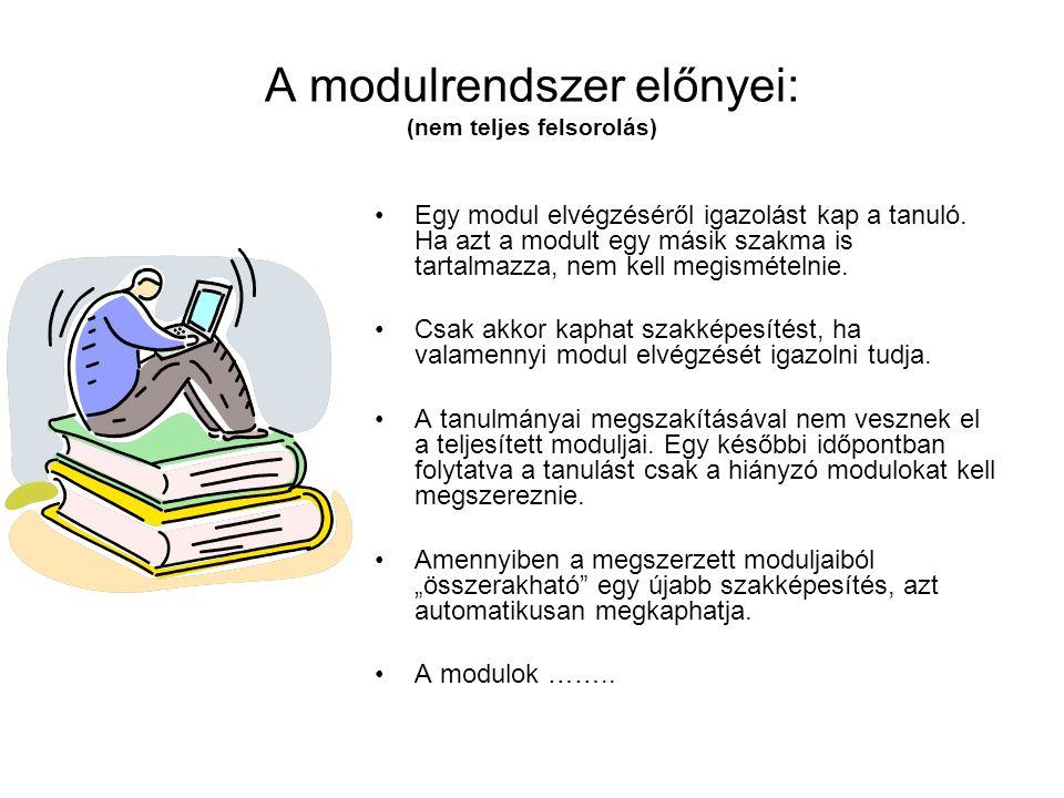 A modulrendszer előnyei: (nem teljes felsorolás) Egy modul elvégzéséről igazolást kap a tanuló. Ha azt a modult egy másik szakma is tartalmazza, nem k