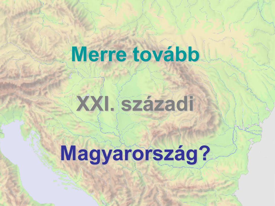 Merre tovább XXI. századi Magyarország?