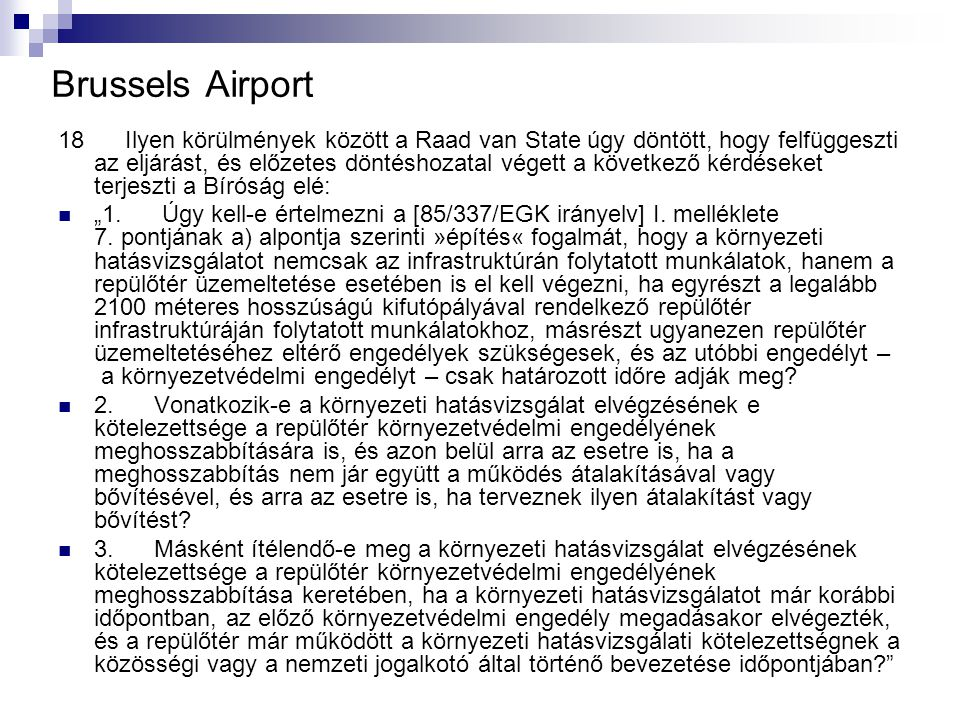 Brussels Airport 18 Ilyen körülmények között a Raad van State úgy döntött, hogy felfüggeszti az eljárást, és előzetes döntéshozatal végett a következő