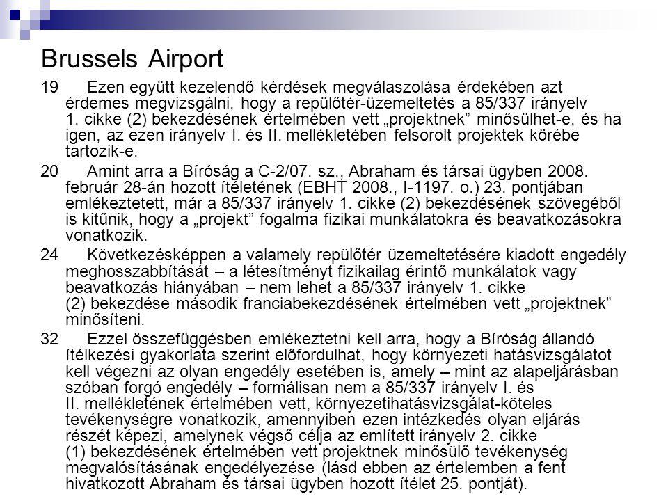 Brussels Airport 19 Ezen együtt kezelendő kérdések megválaszolása érdekében azt érdemes megvizsgálni, hogy a repülőtér ‑ üzemeltetés a 85/337 irányelv