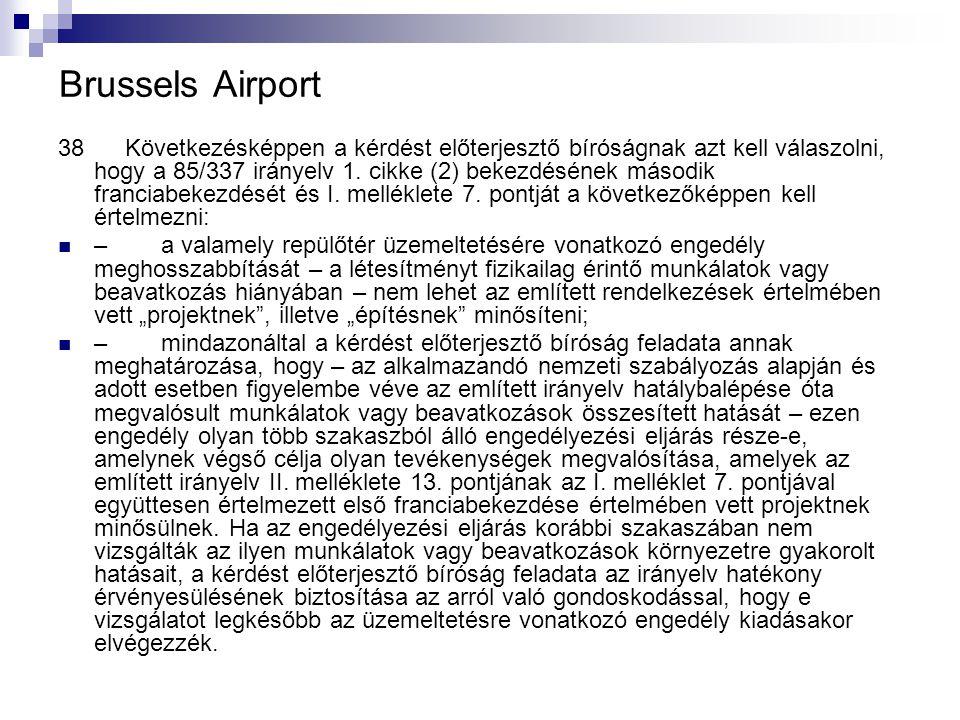 Brussels Airport 38 Következésképpen a kérdést előterjesztő bíróságnak azt kell válaszolni, hogy a 85/337 irányelv 1. cikke (2) bekezdésének második f