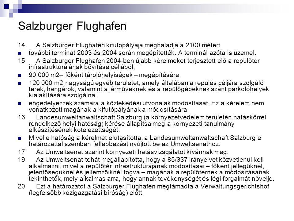 Salzburger Flughafen 14 A Salzburger Flughafen kifutópályája meghaladja a 2100 métert. további terminát 2003 és 2004 során megépítették. A terminál az