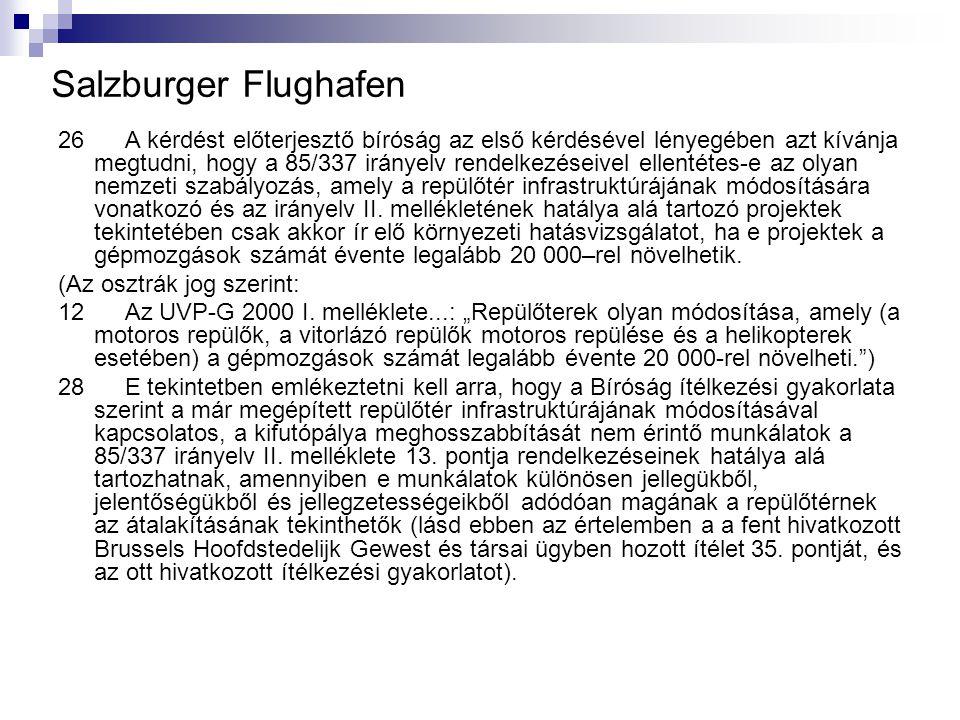 Salzburger Flughafen 26 A kérdést előterjesztő bíróság az első kérdésével lényegében azt kívánja megtudni, hogy a 85/337 irányelv rendelkezéseivel ell