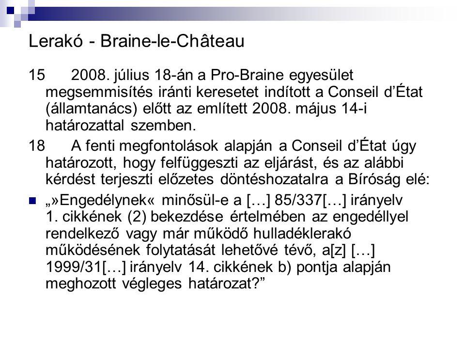 Lerakó - Braine ‑ le ‑ Château 15 2008. július 18 ‑ án a Pro ‑ Braine egyesület megsemmisítés iránti keresetet indított a Conseil d'État (államtanács)