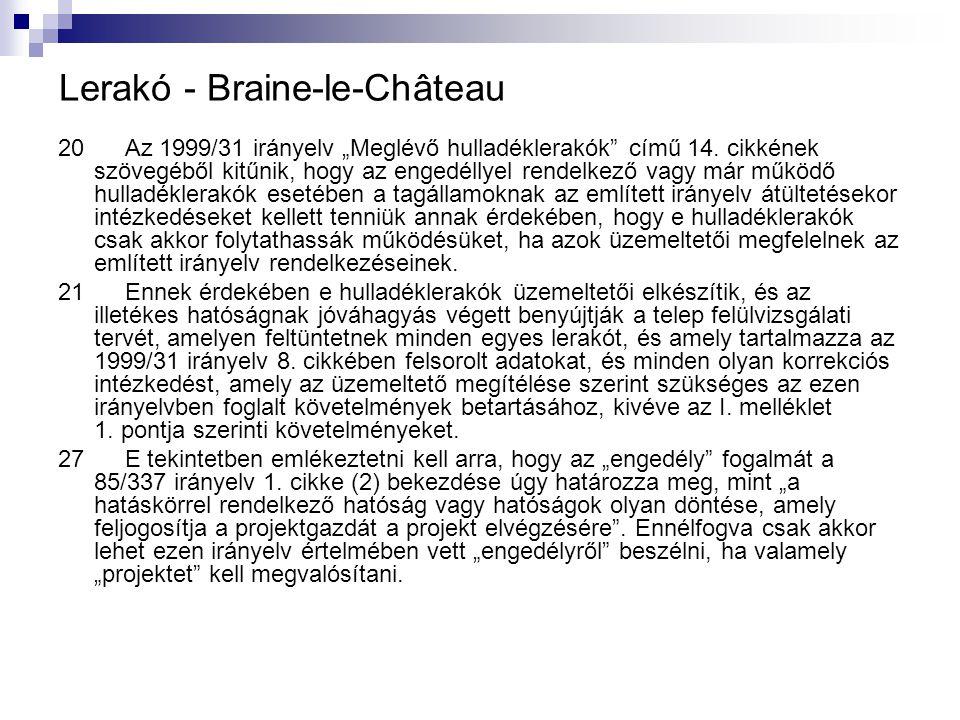 """Lerakó - Braine ‑ le ‑ Château 20 Az 1999/31 irányelv """"Meglévő hulladéklerakók"""" című 14. cikkének szövegéből kitűnik, hogy az engedéllyel rendelkező v"""