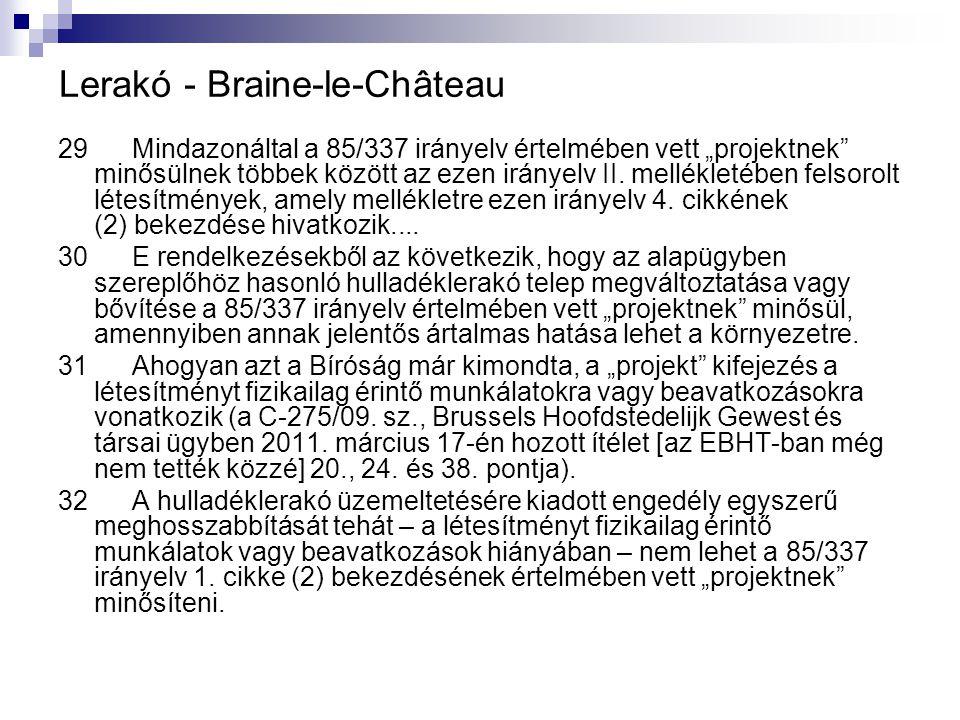 """Lerakó - Braine ‑ le ‑ Château 29 Mindazonáltal a 85/337 irányelv értelmében vett """"projektnek"""" minősülnek többek között az ezen irányelv II. melléklet"""