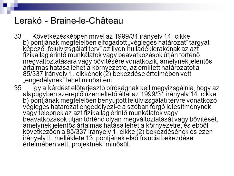 """Lerakó - Braine ‑ le ‑ Château 33 Következésképpen mivel az 1999/31 irányelv 14. cikke b) pontjának megfelelően elfogadott """"végleges határozat"""" tárgyá"""